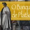 O amor em debate – O Banquete de Platão