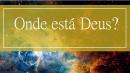 Onde está Deus? Deus, razão e desrazão na Filosofia.