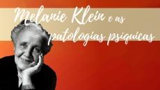 Melanie Klein e as patologias psíquicas
