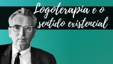 Logoterapia e o sentido existencial