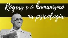 Rogers e o humanismo na psicologia