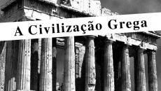 Civilização Grega – o berço de todas as coisas?