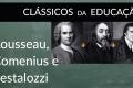 Comenius, Rousseau, Pestalozzi