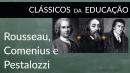 Clássicos da Educação - Comenius, Rousseau, Pestalozzi